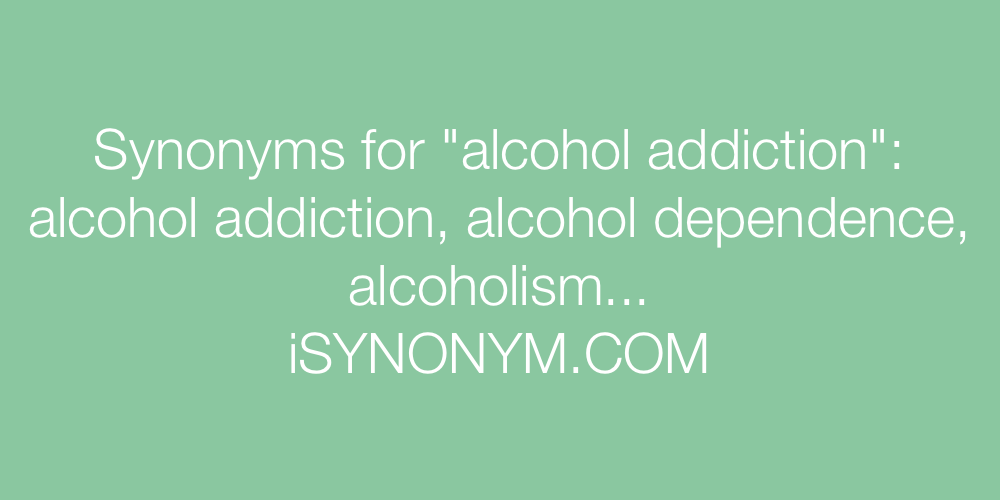 Synonyms alcohol addiction