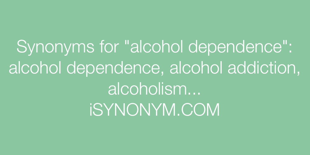 Synonyms alcohol dependence