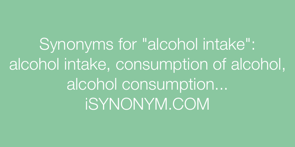 Synonyms alcohol intake