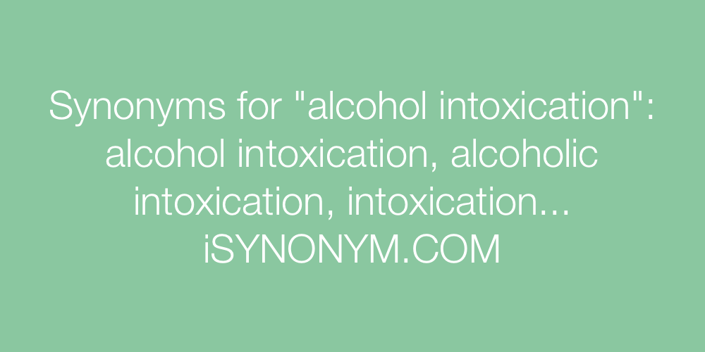 Synonyms alcohol intoxication