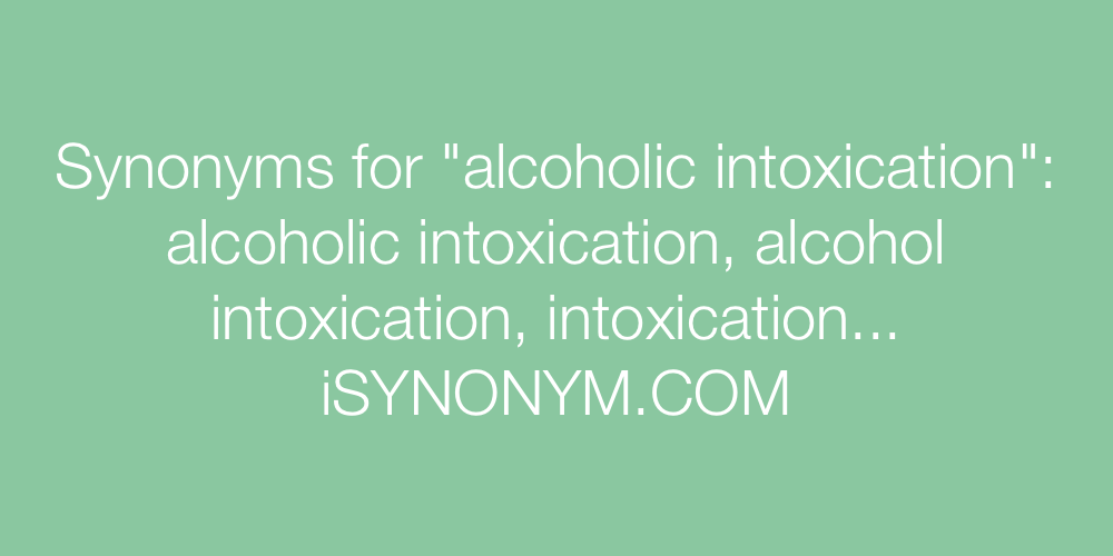 Synonyms alcoholic intoxication