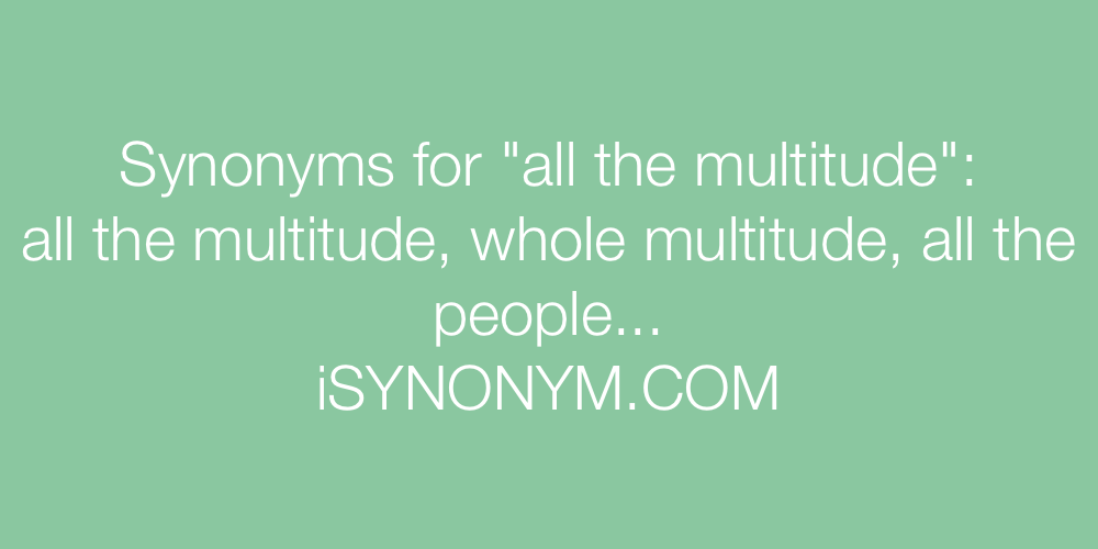 Synonyms all the multitude