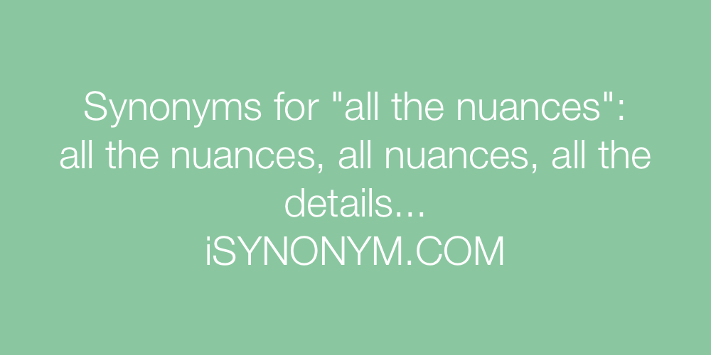 Synonyms all the nuances