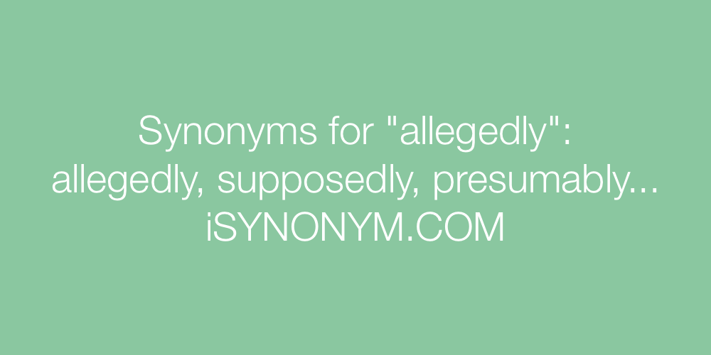 Synonyms allegedly