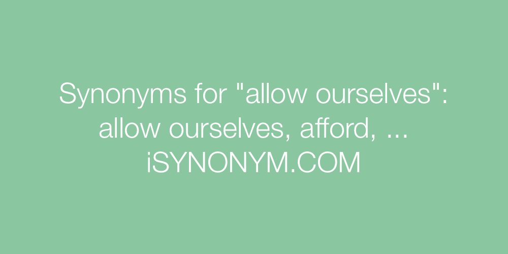 Synonyms allow ourselves