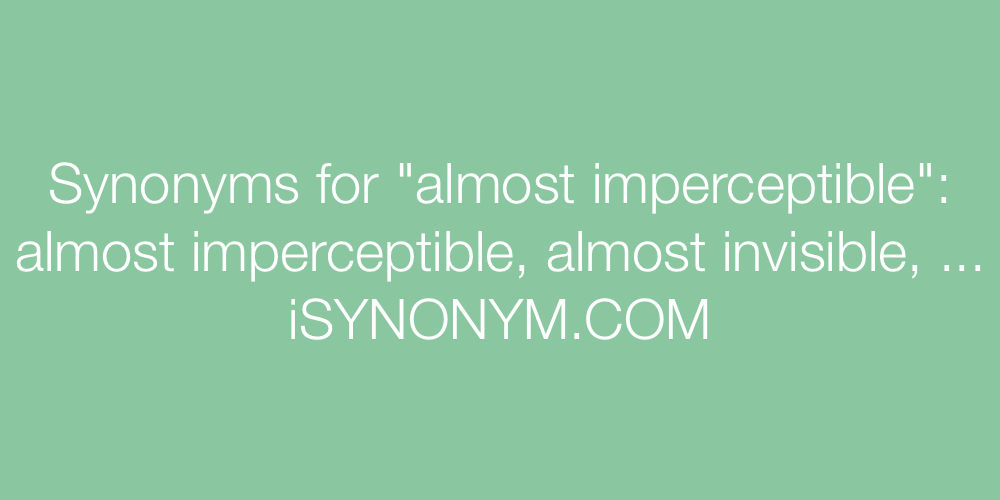 Synonyms almost imperceptible