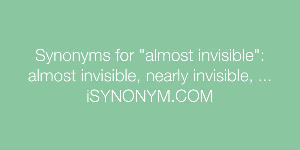 Synonyms almost invisible