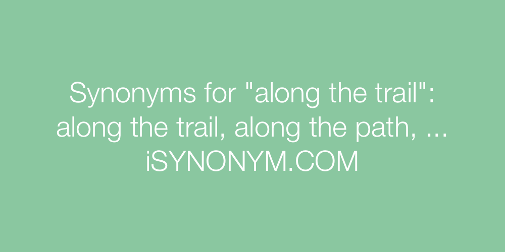 Synonyms along the trail