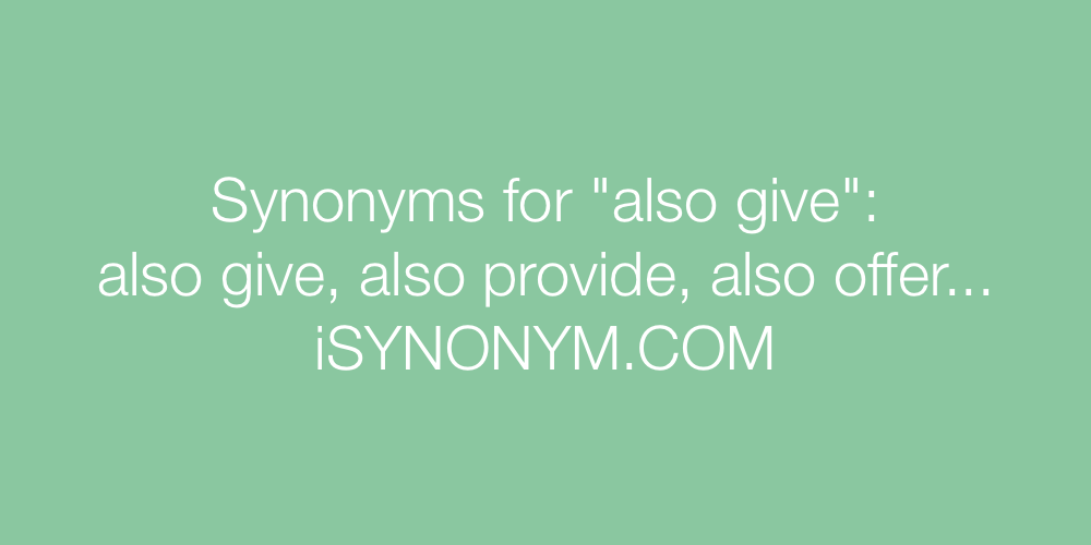 Synonyms also give
