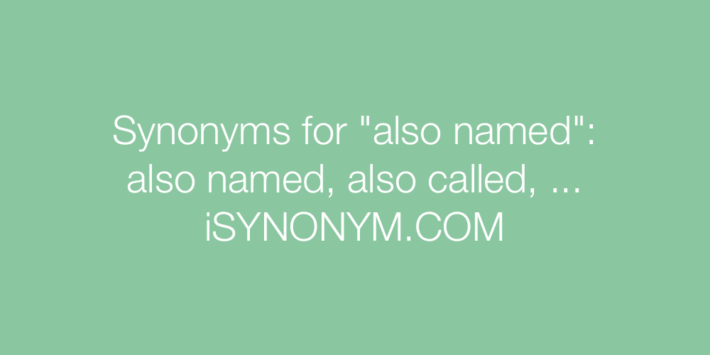 Synonyms also named