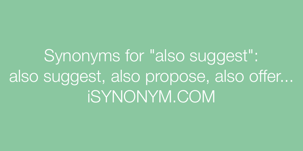 Synonyms also suggest