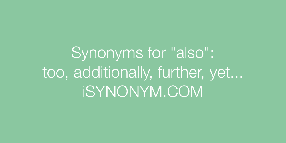 Synonyms also