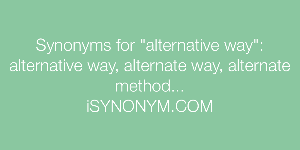 Synonyms alternative way