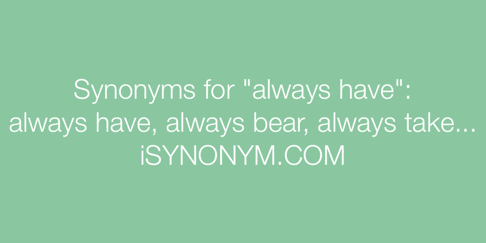 Synonyms always have