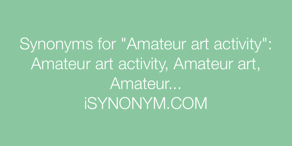 Synonyms Amateur art activity