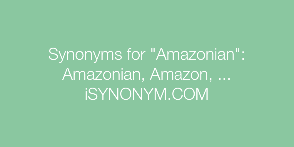 Synonyms Amazonian