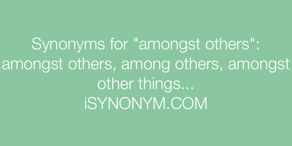 Synonyms amongst others