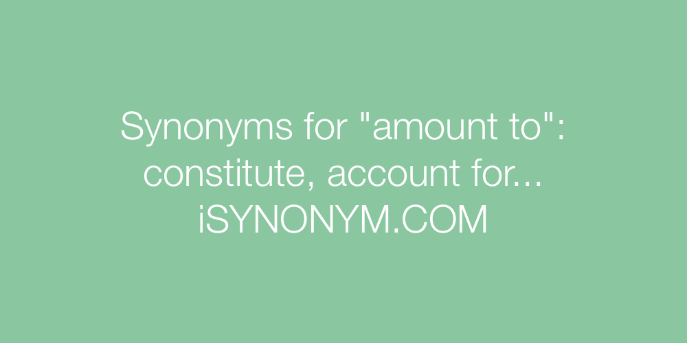 Synonyms amount to