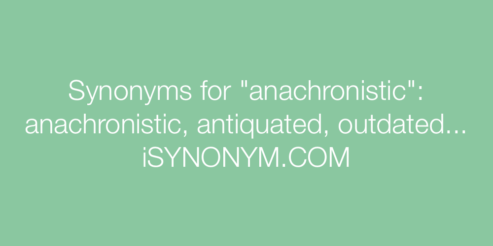 Synonyms anachronistic