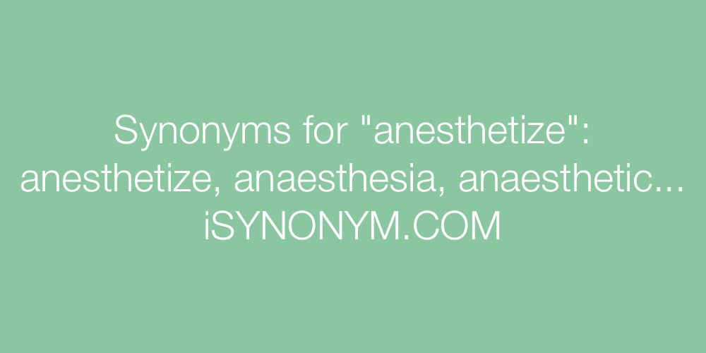 Synonyms anesthetize
