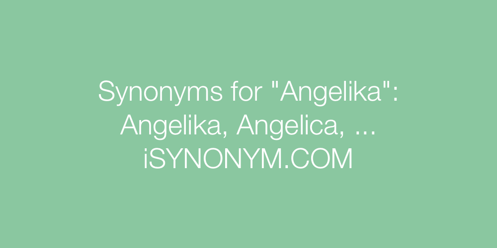 Synonyms Angelika