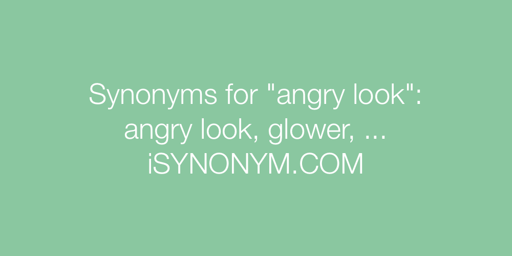Synonyms angry look