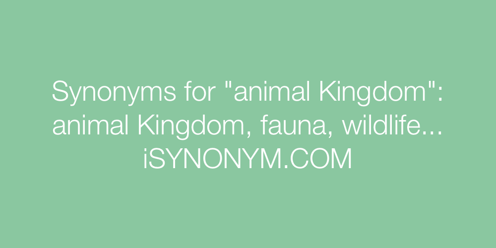 Synonyms animal Kingdom