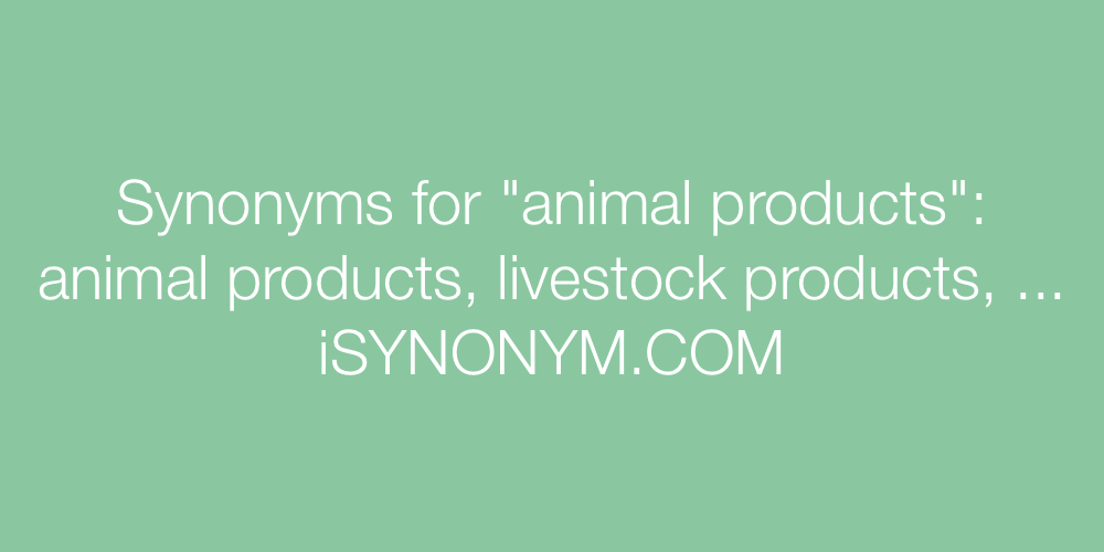 Synonyms animal products