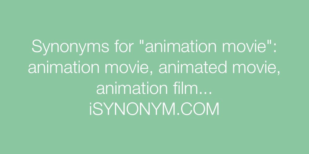 Synonyms animation movie