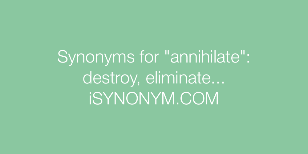 Synonyms annihilate