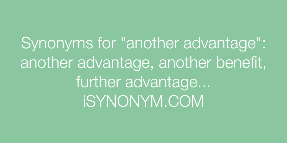 Synonyms another advantage