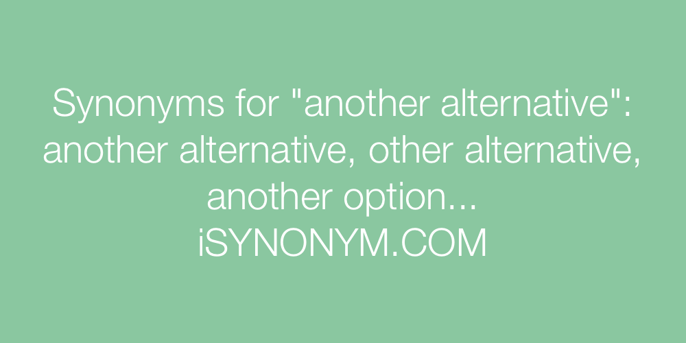 Synonyms another alternative