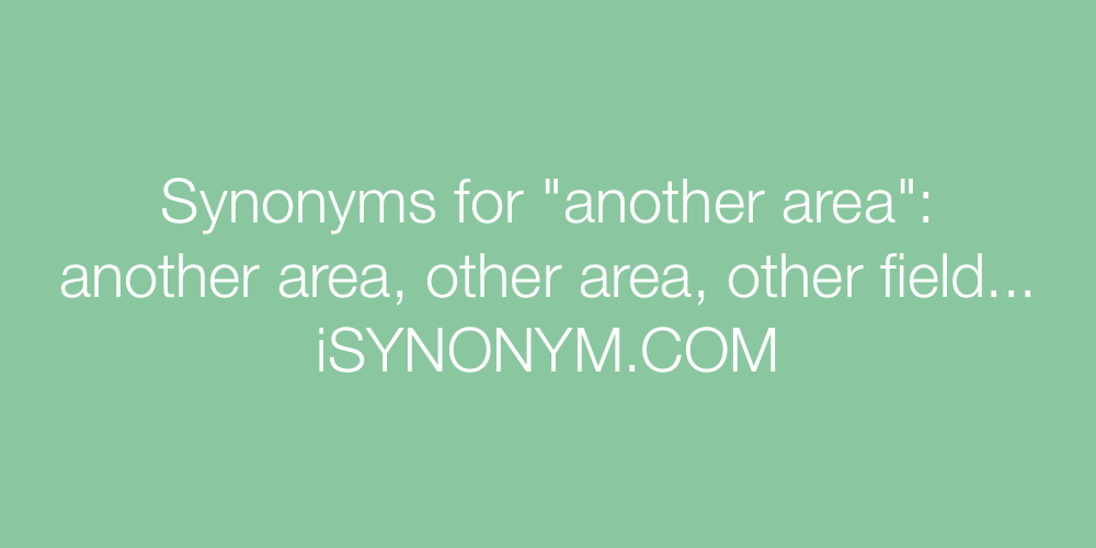 Synonyms another area