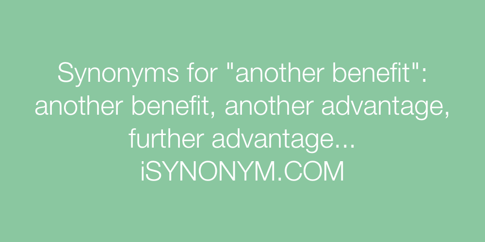 Synonyms another benefit