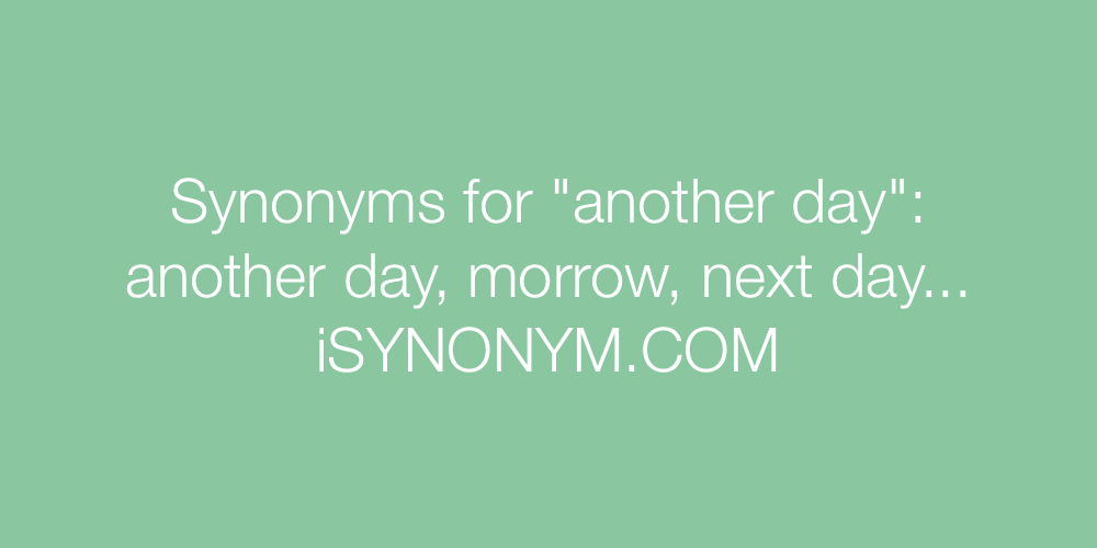Synonyms another day