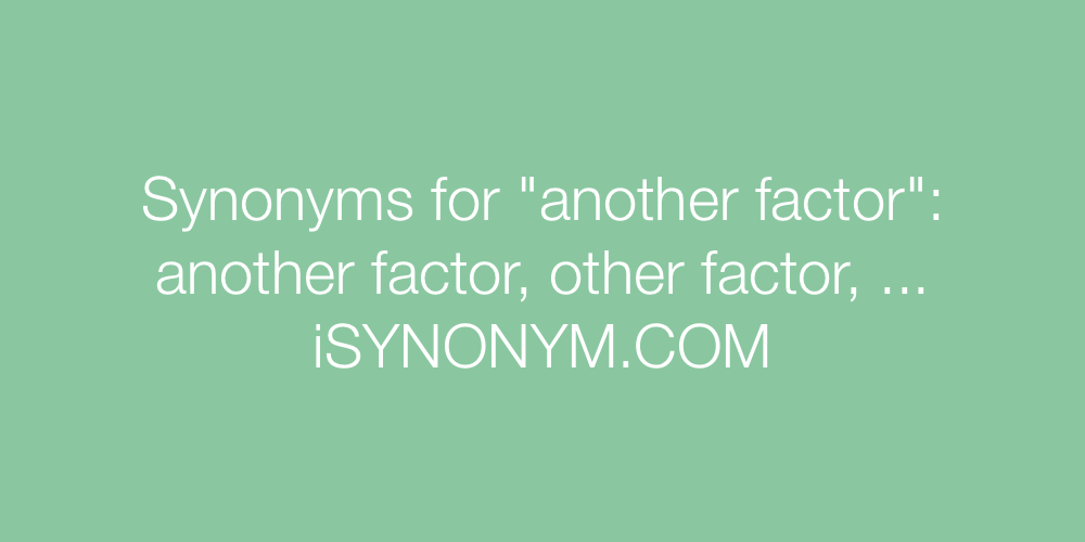 Synonyms another factor