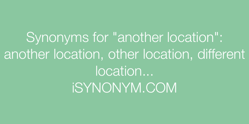 Synonyms another location