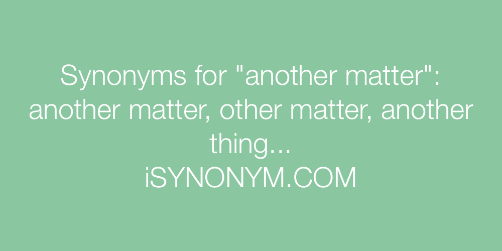 Synonyms another matter