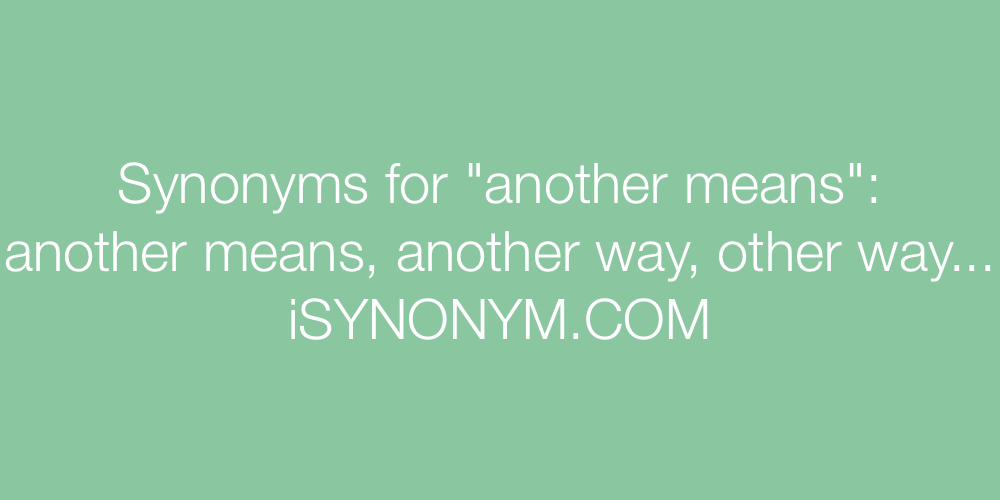 Synonyms another means