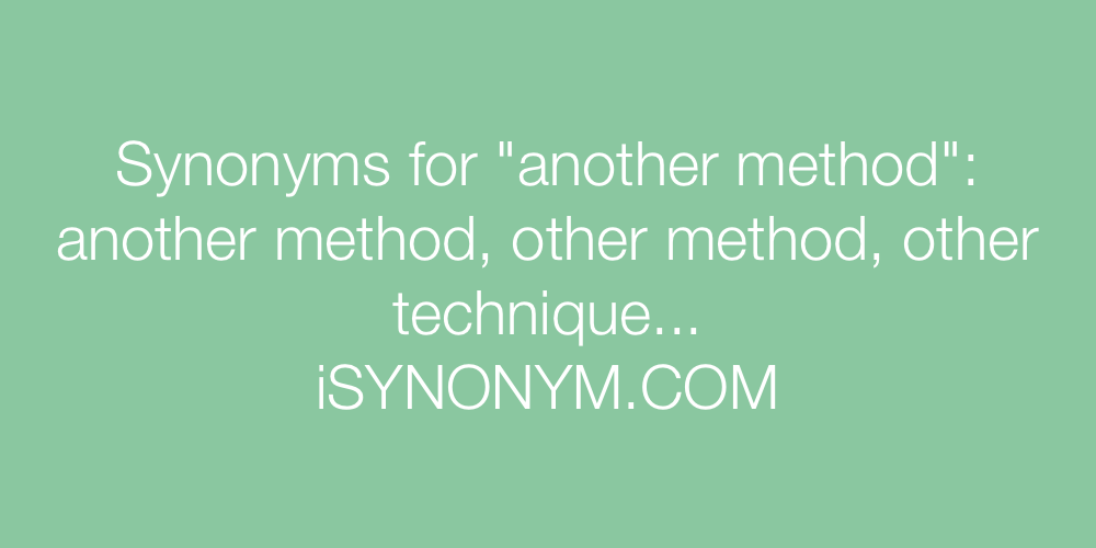 Synonyms another method