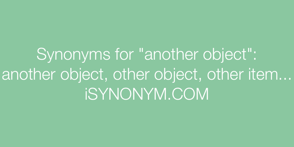 Synonyms another object