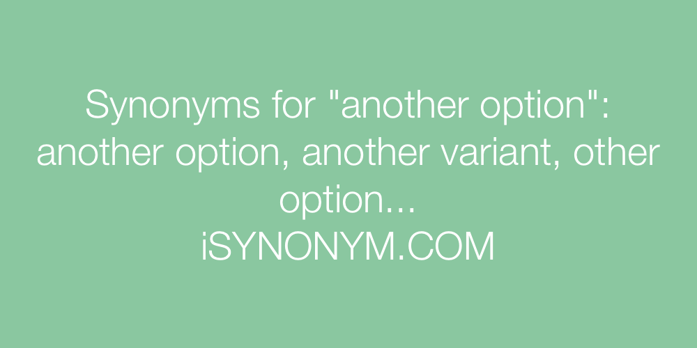 Synonyms another option