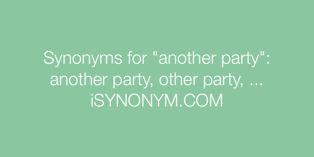 Synonyms another party