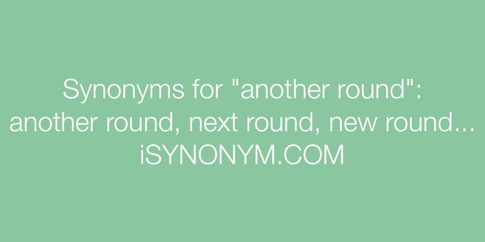 Synonyms another round