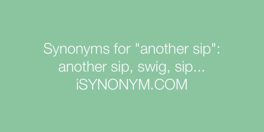 Synonyms another sip