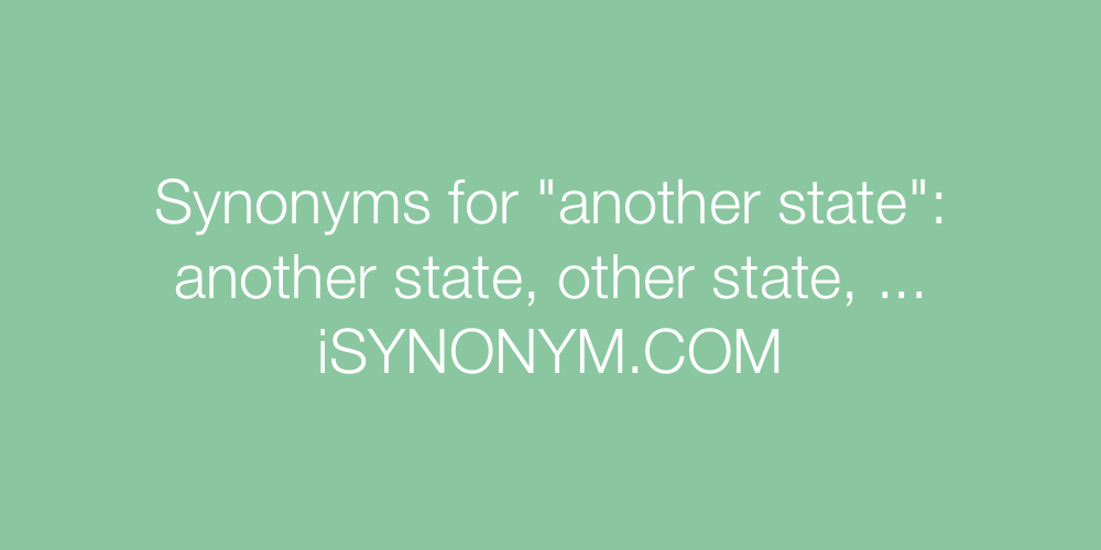 Synonyms another state