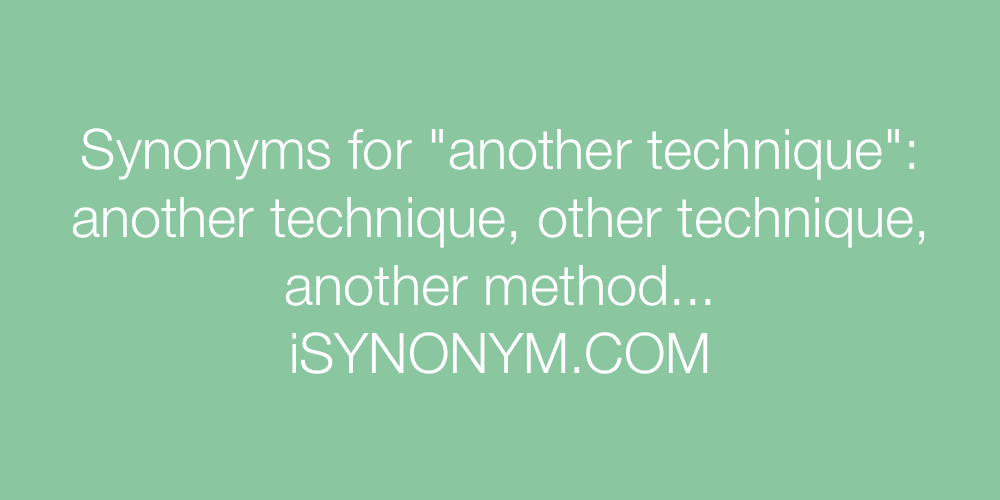 Synonyms another technique