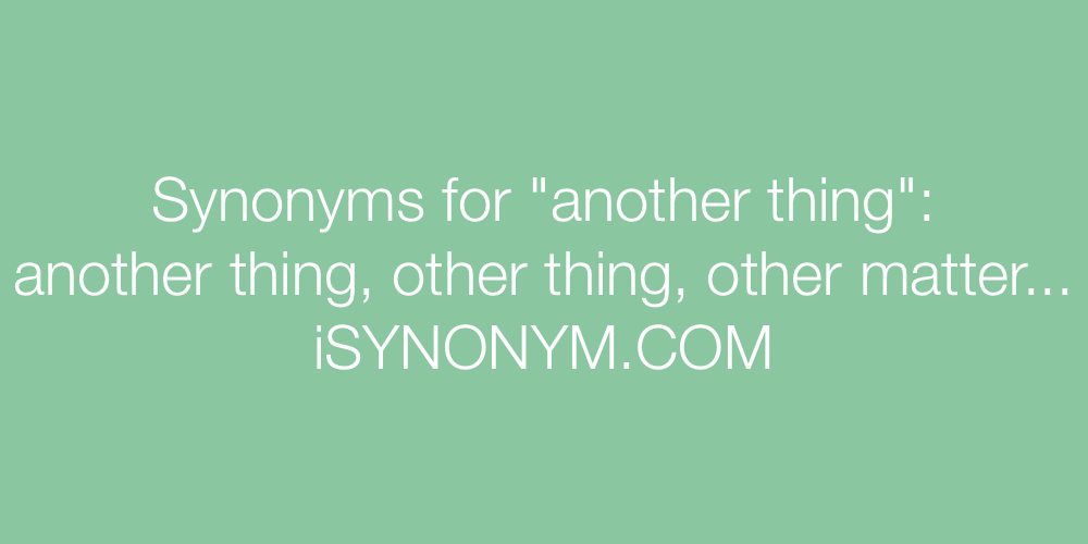 Synonyms another thing