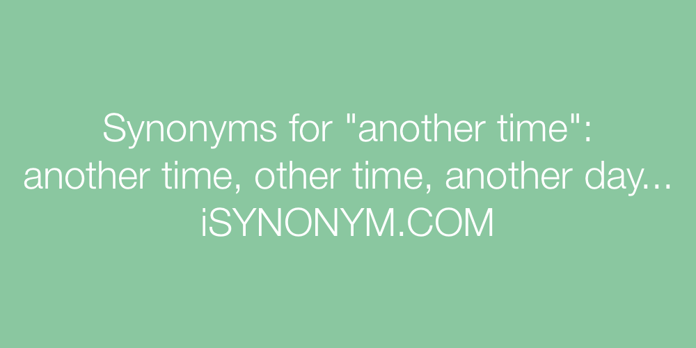 Synonyms another time
