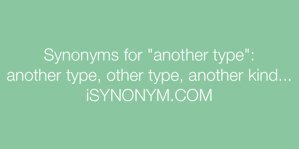 Synonyms another type
